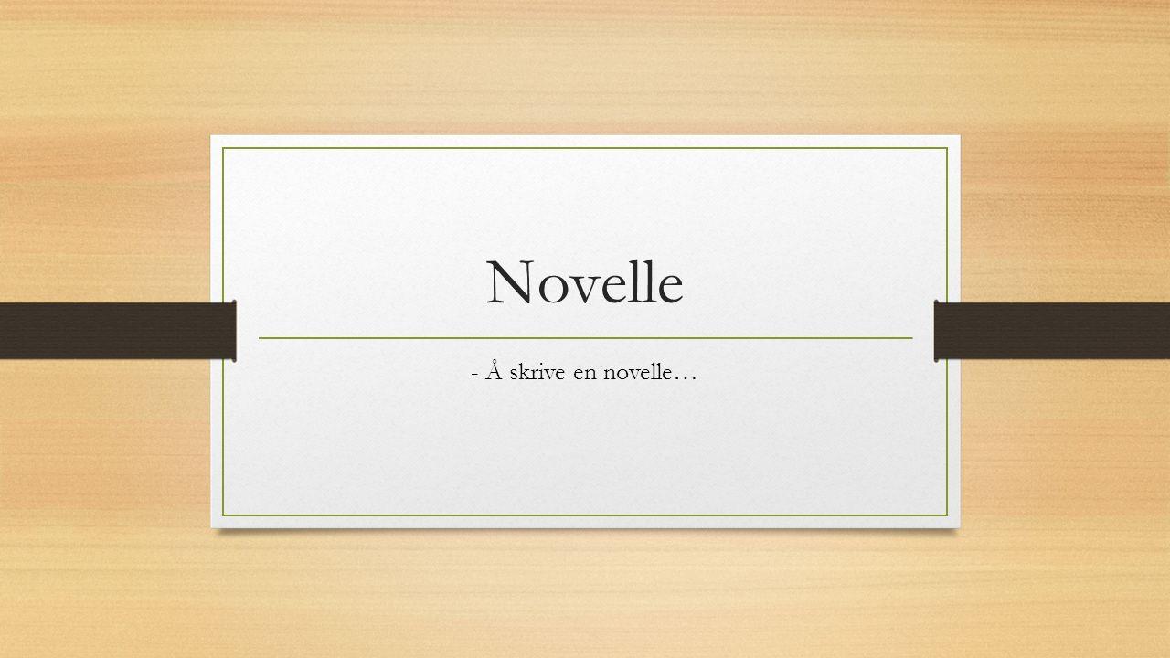 Kjennetegn på novelle Forholdsvis kort fortelling Få personer og kort tidsrom I en novelle kan mye være bare antydet Bare det viktigste er med Ofte en overraskende slutt