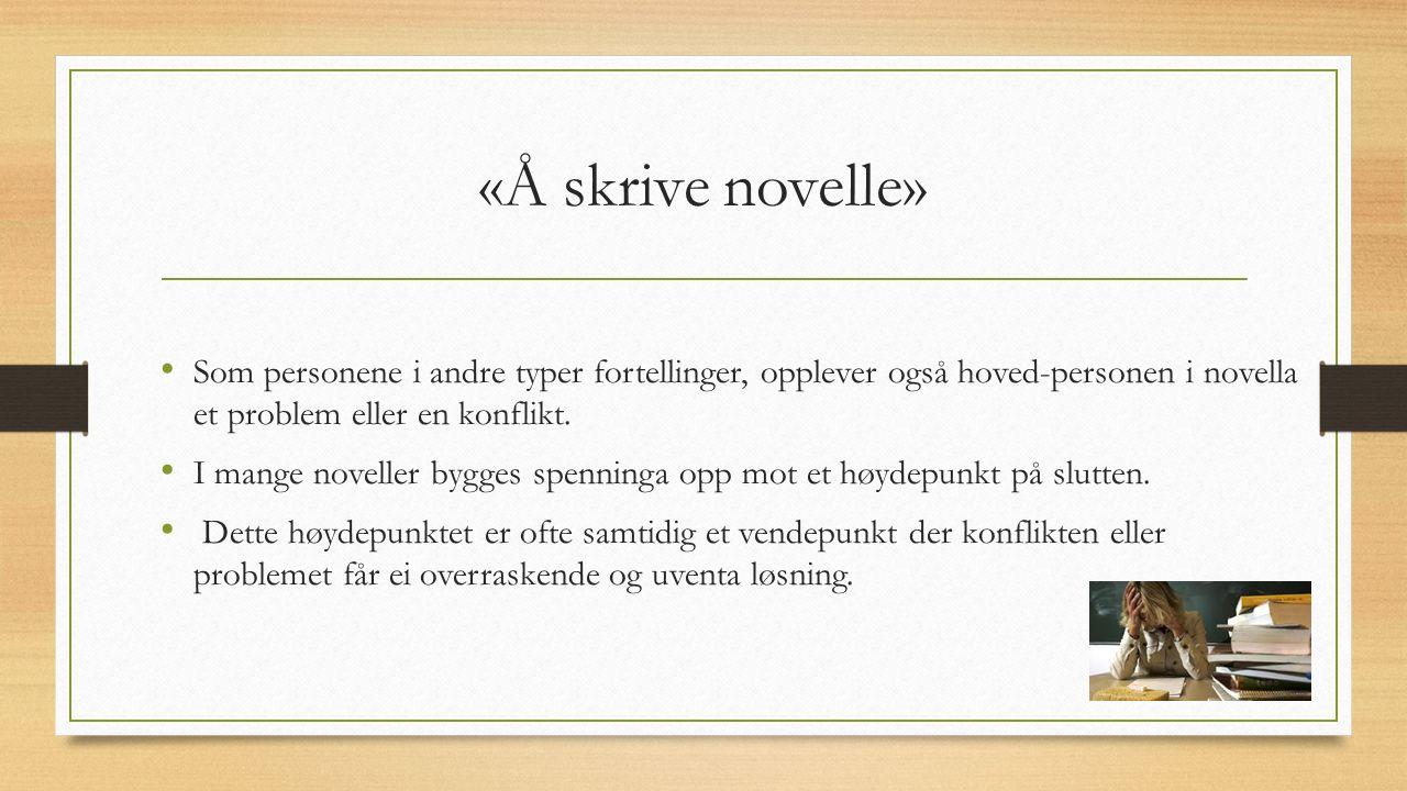 «Å skrive novelle» Som personene i andre typer fortellinger, opplever også hoved-personen i novella et problem eller en konflikt.