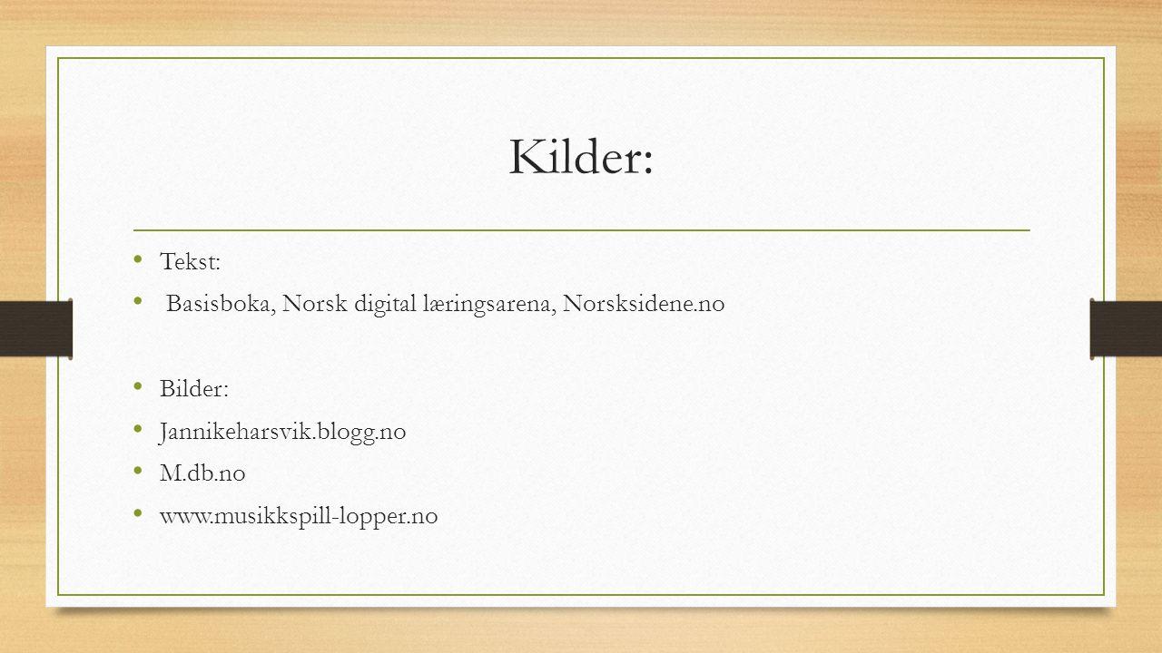 Kilder: Tekst: Basisboka, Norsk digital læringsarena, Norsksidene.no Bilder: Jannikeharsvik.blogg.no M.db.no www.musikkspill-lopper.no