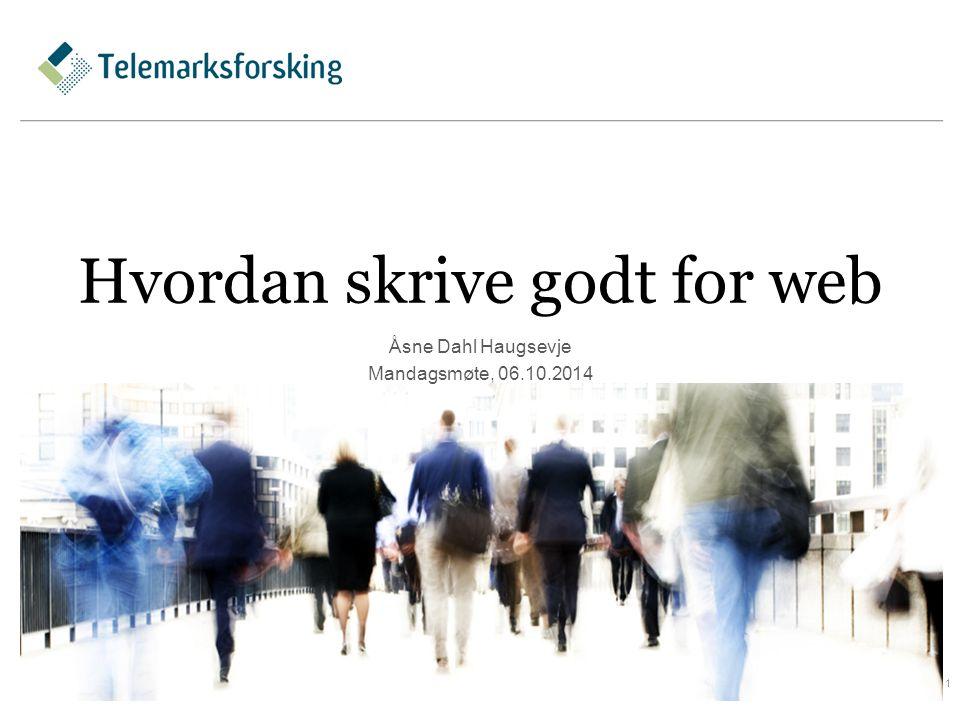 Hvordan skrive godt for web Åsne Dahl Haugsevje Mandagsmøte, 06.10.2014 1