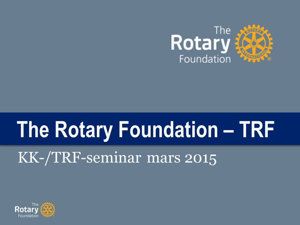 The Rotary Foundation – TRF KK-/TRF-seminar mars 2015