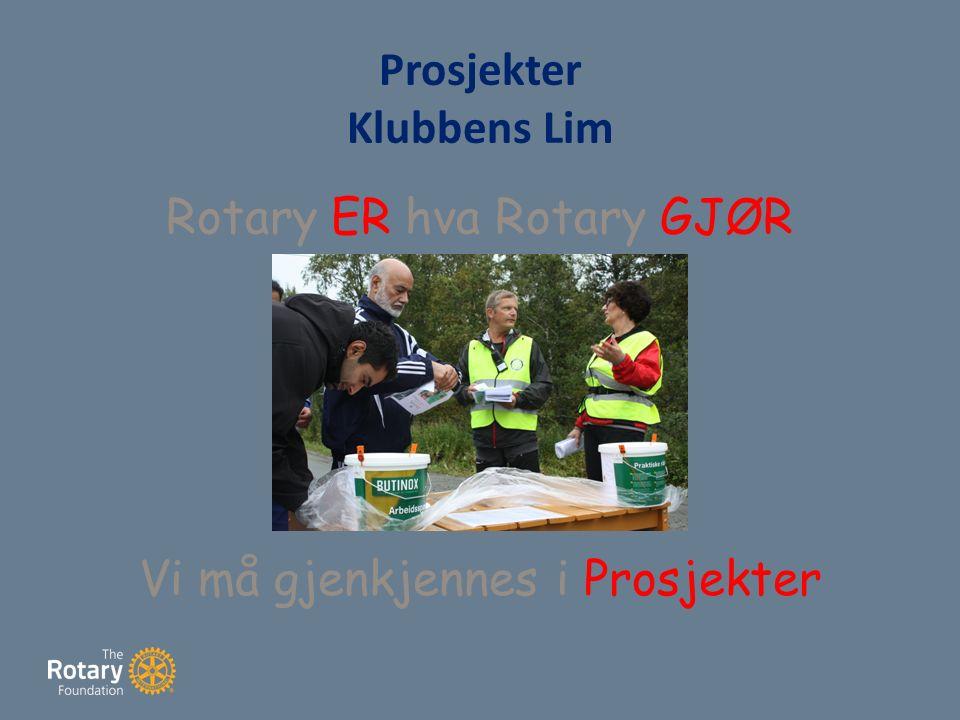 Prosjekter Klubbens Lim Rotary ER hva Rotary GJØR Vi må gjenkjennes i Prosjekter