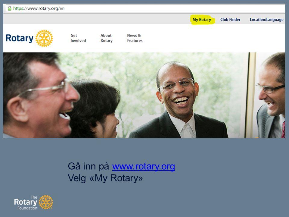 Gå inn på www.rotary.orgwww.rotary.org Velg «My Rotary»