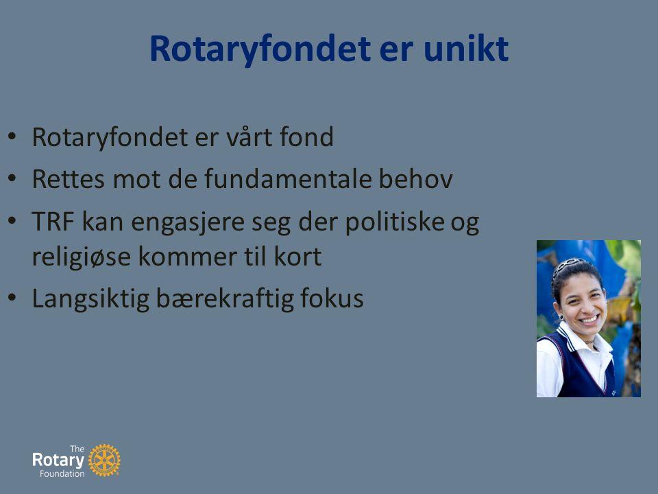 Rotaryfondet er unikt Rotaryfondet er vårt fond Rettes mot de fundamentale behov TRF kan engasjere seg der politiske og religiøse kommer til kort Langsiktig bærekraftig fokus