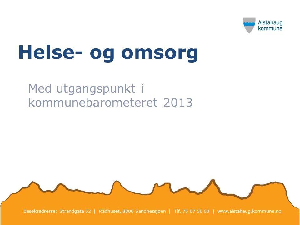 Helse- og omsorg Med utgangspunkt i kommunebarometeret 2013 Besøksadresse: Strandgata 52 | Rådhuset, 8800 Sandnessjøen | Tlf.