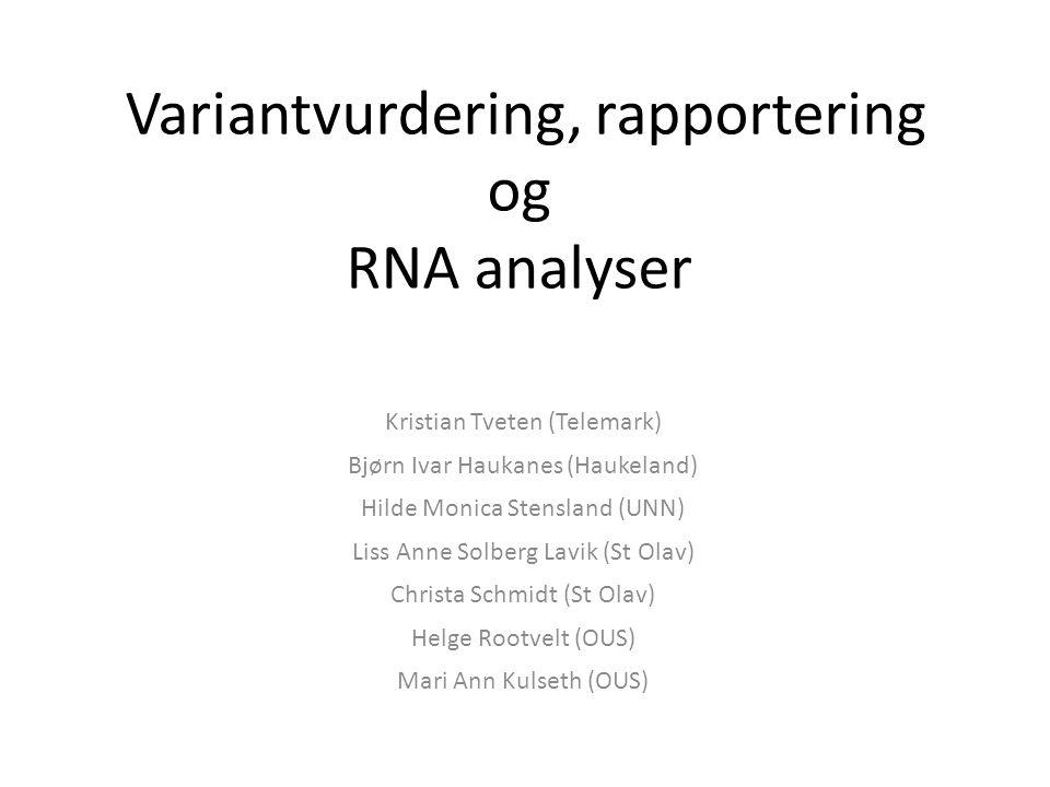 Variantvurdering, rapportering og RNA analyser Kristian Tveten (Telemark) Bjørn Ivar Haukanes (Haukeland) Hilde Monica Stensland (UNN) Liss Anne Solbe
