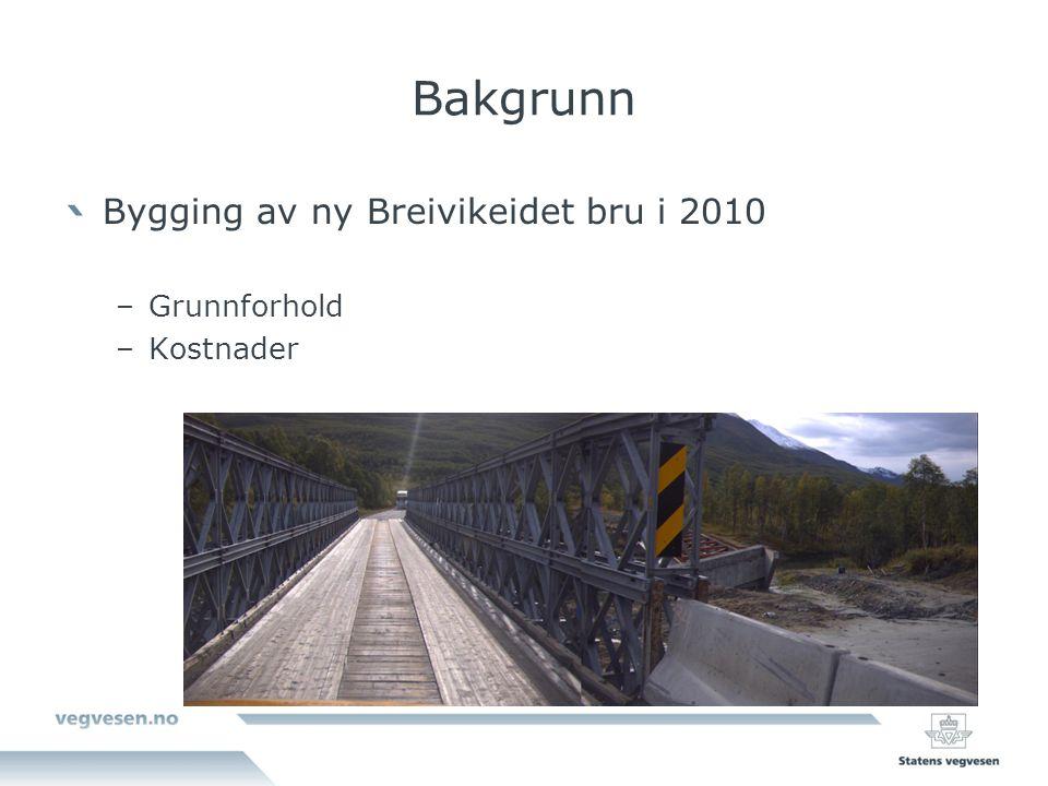 Bakgrunn Bygging av ny Breivikeidet bru i 2010 –Grunnforhold –Kostnader