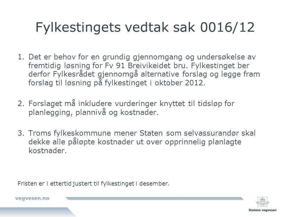 Fylkestingets vedtak sak 0016/12 1.Det er behov for en grundig gjennomgang og undersøkelse av fremtidig løsning for Fv 91 Breivikeidet bru.