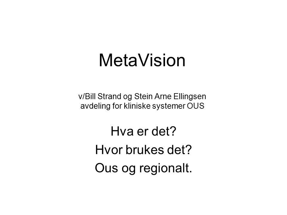 MetaVision v/Bill Strand og Stein Arne Ellingsen avdeling for kliniske systemer OUS Hva er det.