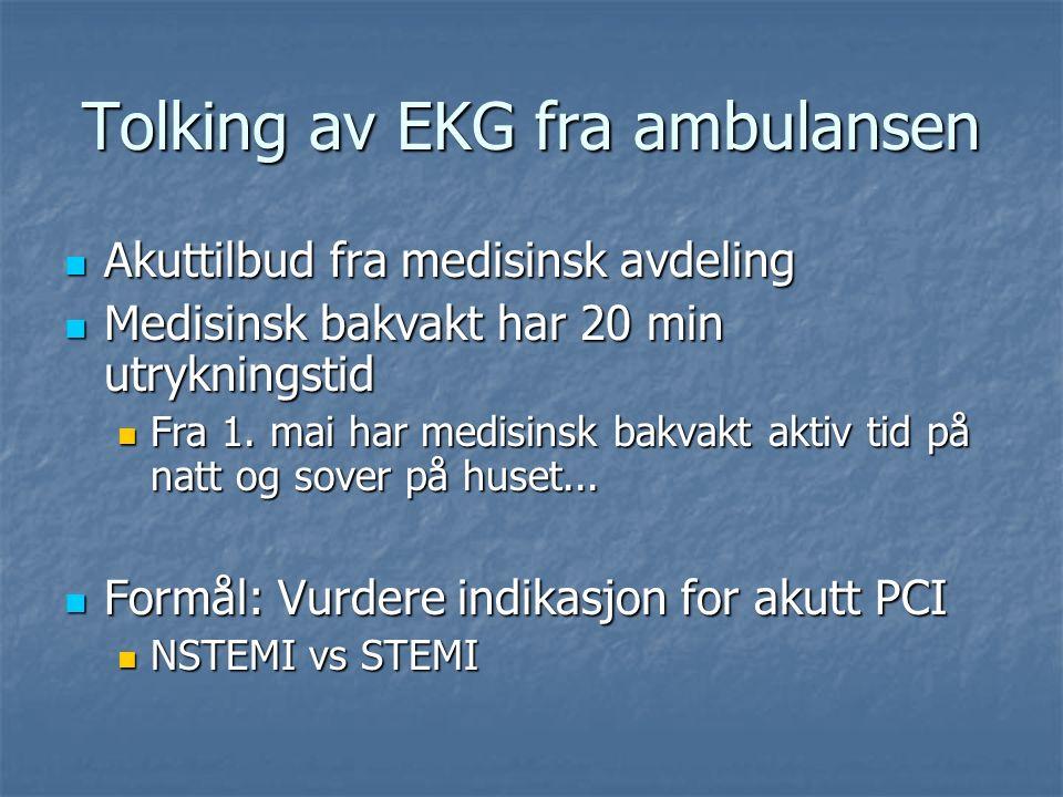 Tolking av EKG fra ambulansen Akuttilbud fra medisinsk avdeling Akuttilbud fra medisinsk avdeling Medisinsk bakvakt har 20 min utrykningstid Medisinsk bakvakt har 20 min utrykningstid Fra 1.