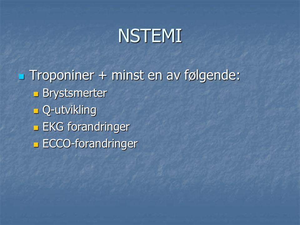 NSTEMI Troponiner + minst en av følgende: Troponiner + minst en av følgende: Brystsmerter Brystsmerter Q-utvikling Q-utvikling EKG forandringer EKG forandringer ECCO-forandringer ECCO-forandringer