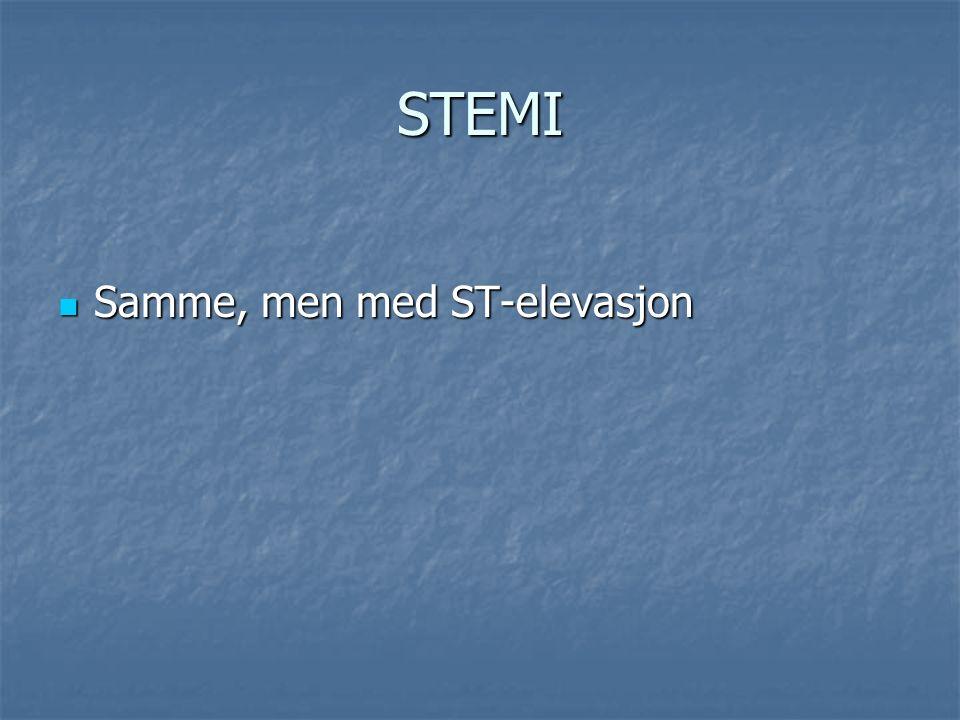 STEMI Samme, men med ST-elevasjon Samme, men med ST-elevasjon