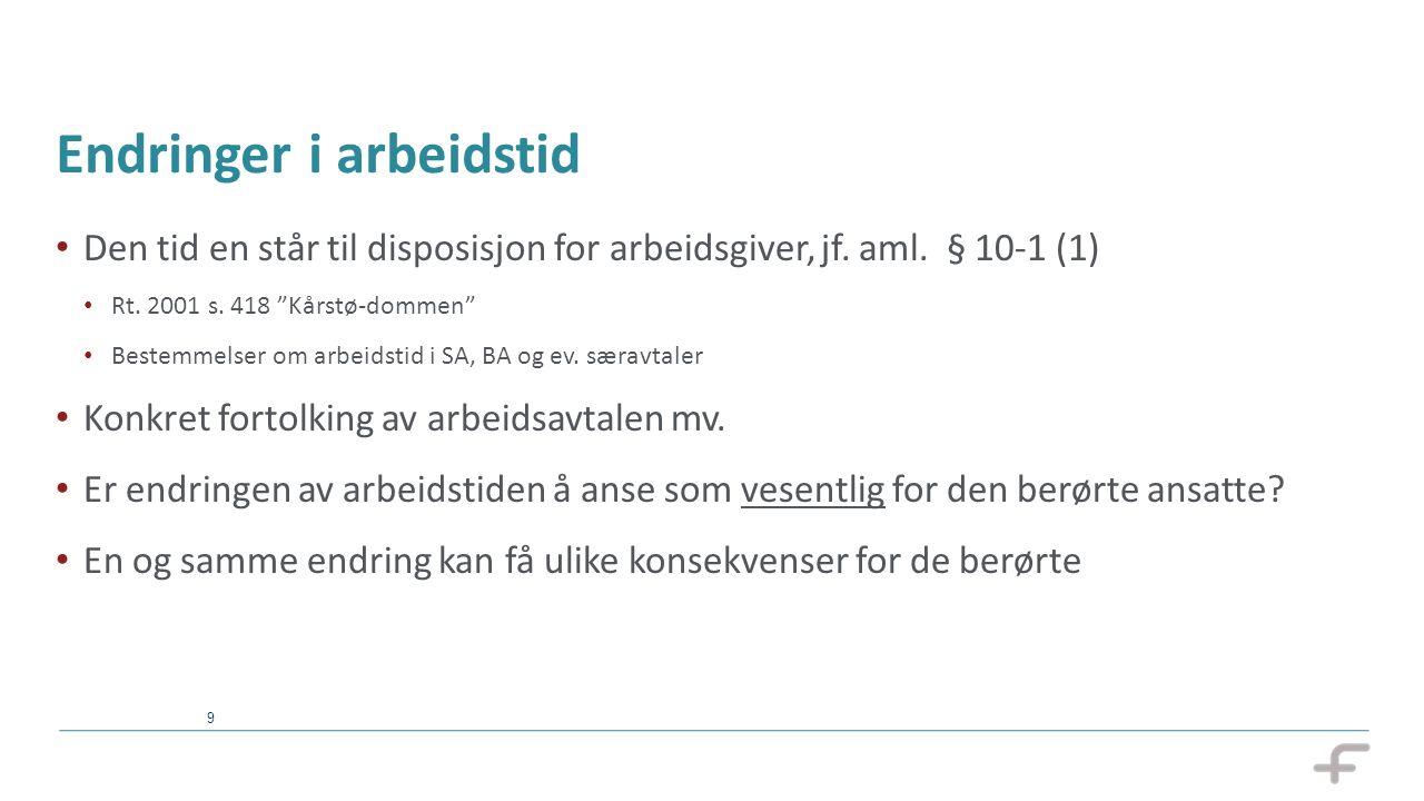 """9 Endringer i arbeidstid Den tid en står til disposisjon for arbeidsgiver, jf. aml. § 10-1 (1) Rt. 2001 s. 418 """"Kårstø-dommen"""" Bestemmelser om arbeids"""