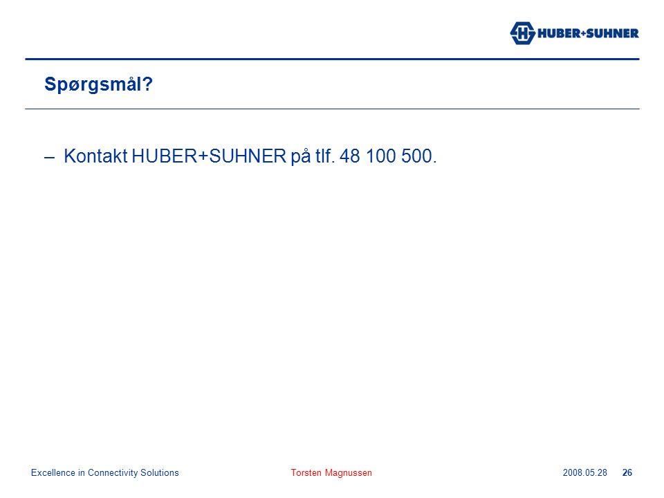 Excellence in Connectivity Solutions 2008.05.28Torsten Magnussen26 Spørgsmål? –Kontakt HUBER+SUHNER på tlf. 48 100 500.
