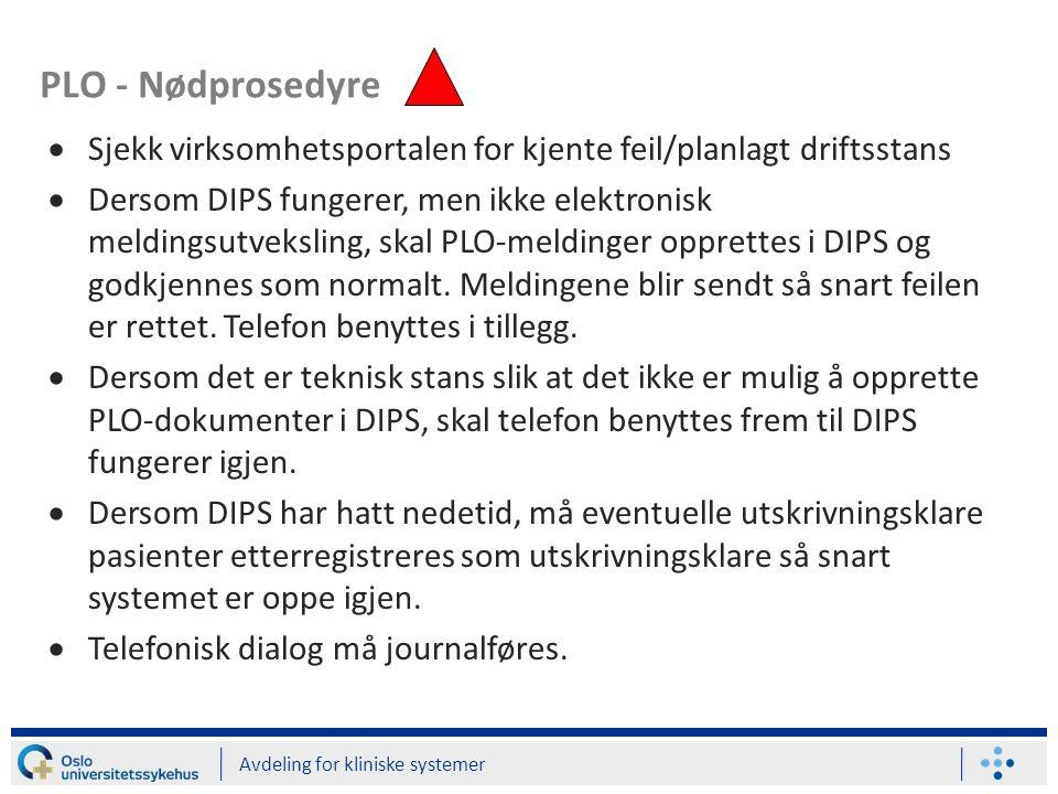 PLO - Nødprosedyre Avdeling for kliniske systemer  Sjekk virksomhetsportalen for kjente feil/planlagt driftsstans  Dersom DIPS fungerer, men ikke elektronisk meldingsutveksling, skal PLO-meldinger opprettes i DIPS og godkjennes som normalt.