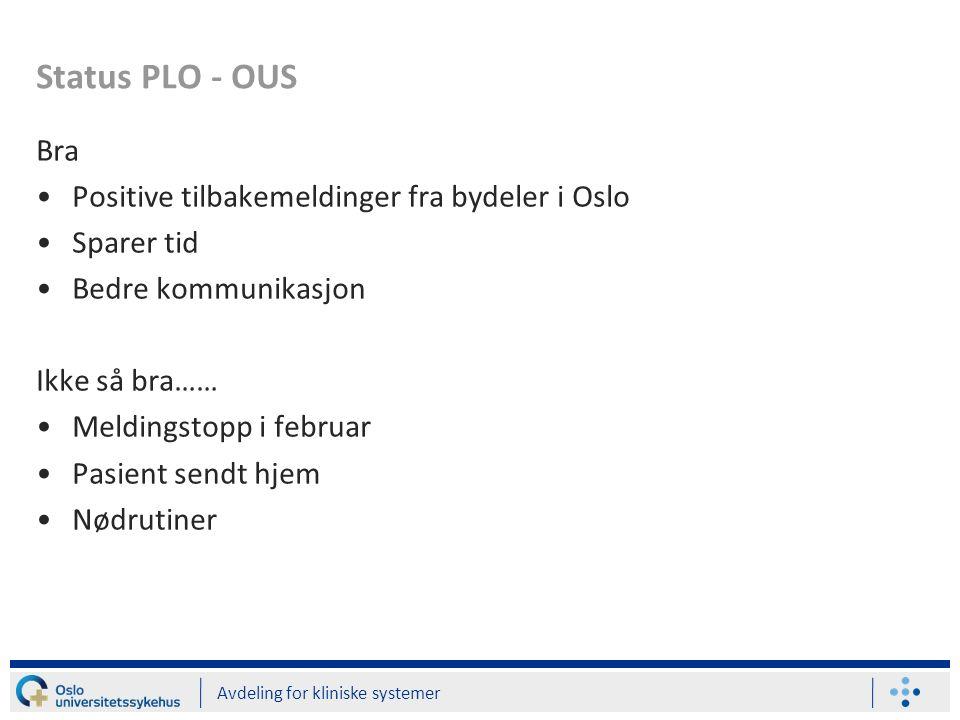 Status PLO - OUS Bra Positive tilbakemeldinger fra bydeler i Oslo Sparer tid Bedre kommunikasjon Ikke så bra…… Meldingstopp i februar Pasient sendt hjem Nødrutiner Avdeling for kliniske systemer