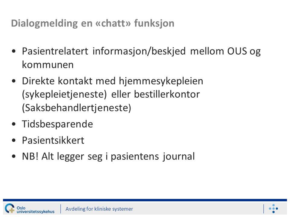 Dialogmelding en «chatt» funksjon Pasientrelatert informasjon/beskjed mellom OUS og kommunen Direkte kontakt med hjemmesykepleien (sykepleietjeneste) eller bestillerkontor (Saksbehandlertjeneste ) Tidsbesparende Pasientsikkert NB.