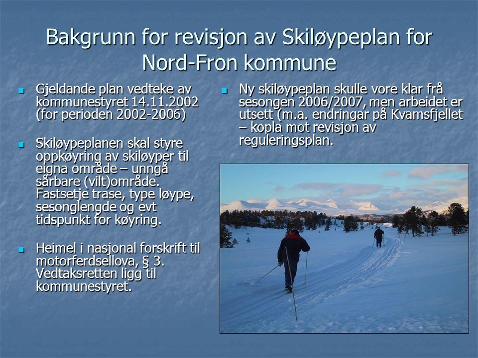Bakgrunn for revisjon av Skiløypeplan for Nord-Fron kommune Gjeldande plan vedteke av kommunestyret 14.11.2002 (for perioden 2002-2006) Gjeldande plan