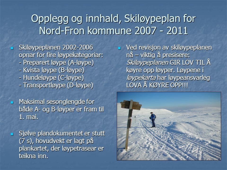 Opplegg og innhald, Skiløypeplan for Nord-Fron kommune 2007 - 2011 Skiløypeplanen 2002-2006 opnar for fire løypekategoriar: - Preparert løype (A-løype) - Kvista løype (B-løype) - Hundeløype (C-løype) - Transportløype (D-løype) Skiløypeplanen 2002-2006 opnar for fire løypekategoriar: - Preparert løype (A-løype) - Kvista løype (B-løype) - Hundeløype (C-løype) - Transportløype (D-løype) Maksimal sesonglengde for både A- og B-løyper er fram til 1.