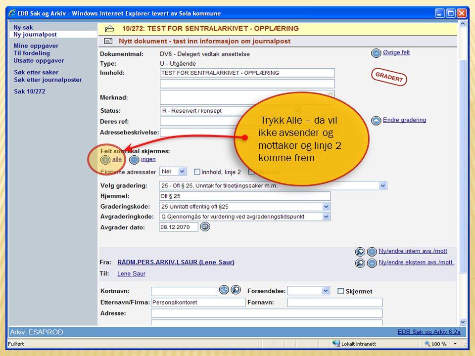 10 15.10.2009Sentralarkivet og Politisk sekretariat Trykk Alle – da vil ikke avsender og mottaker og linje 2 komme frem