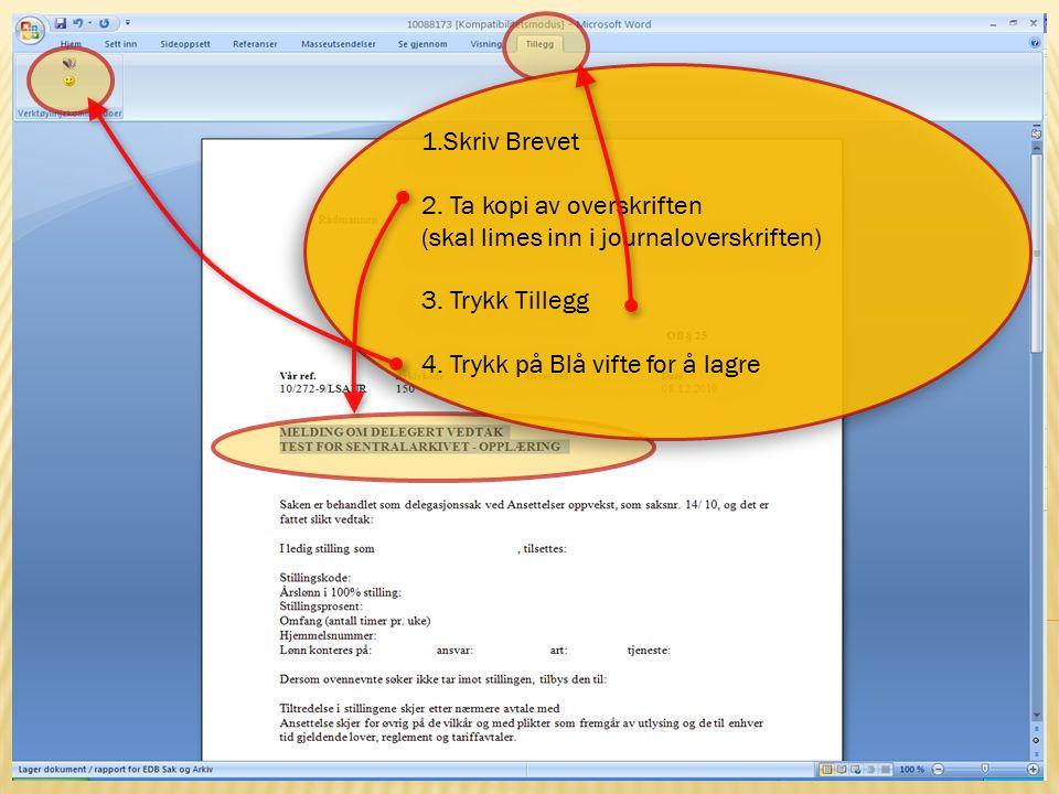 12 15.10.2009Sentralarkivet og Politisk sekretariat 1.Skriv Brevet 2. Ta kopi av overskriften (skal limes inn i journaloverskriften) 3. Trykk Tillegg
