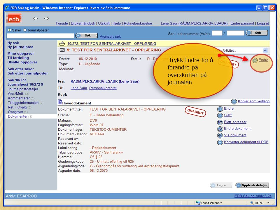 15 15.10.2009Sentralarkivet og Politisk sekretariat Trykk Endre for å forandre på overskriften på journalen