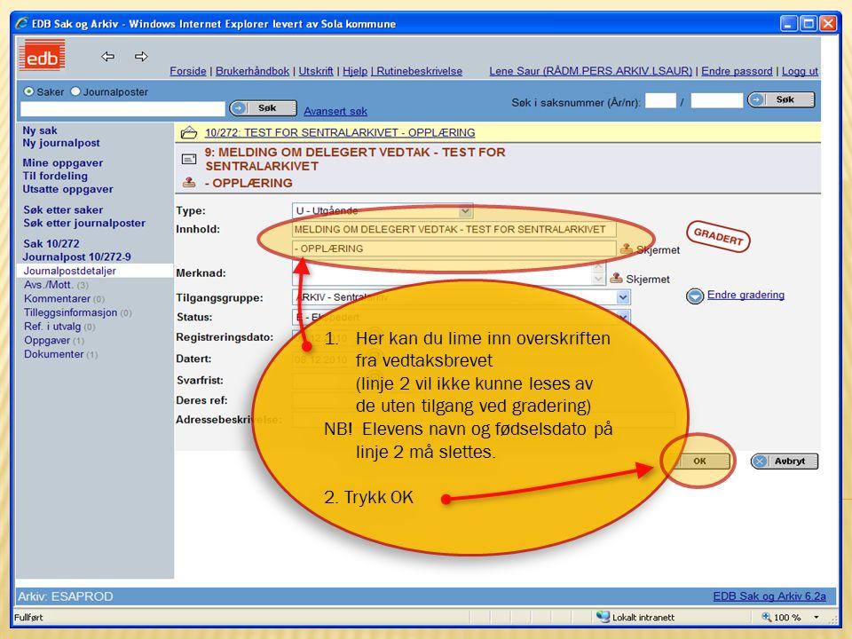 16 15.10.2009Sentralarkivet og Politisk sekretariat 1.Her kan du lime inn overskriften fra vedtaksbrevet (linje 2 vil ikke kunne leses av de uten tilg