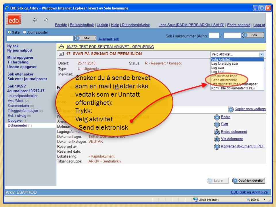 18 15.10.2009Sentralarkivet og Politisk sekretariat Ønsker du å sende brevet som en mail (gjelder ikke vedtak som er Unntatt offentlighet): Trykk: Vel