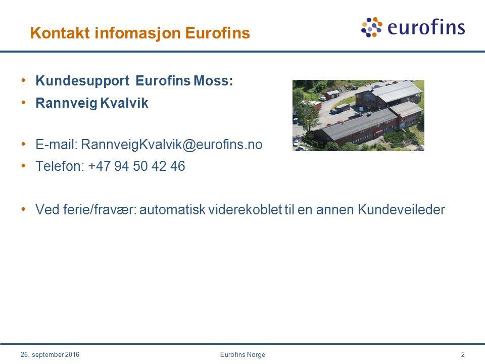 Kontakt infomasjon Eurofins Kundesupport Eurofins Moss: Rannveig Kvalvik E-mail: RannveigKvalvik@eurofins.no Telefon: +47 94 50 42 46 Ved ferie/fravær: automatisk viderekoblet til en annen Kundeveileder 26.
