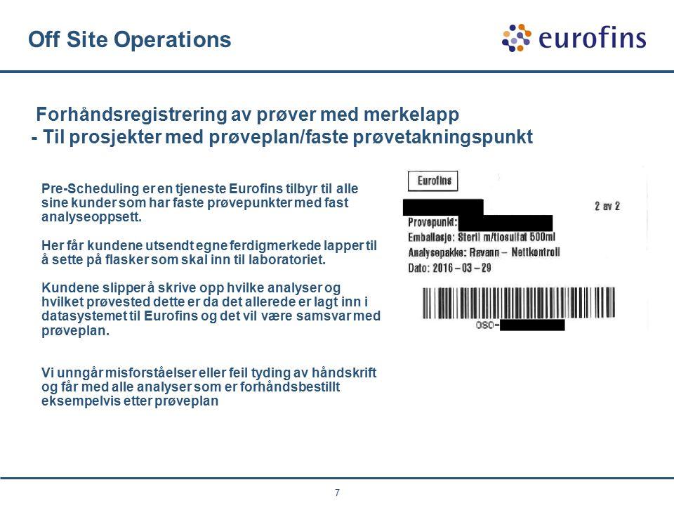 7 Off Site Operations Forhåndsregistrering av prøver med merkelapp - Til prosjekter med prøveplan/faste prøvetakningspunkt Pre-Scheduling er en tjeneste Eurofins tilbyr til alle sine kunder som har faste prøvepunkter med fast analyseoppsett.