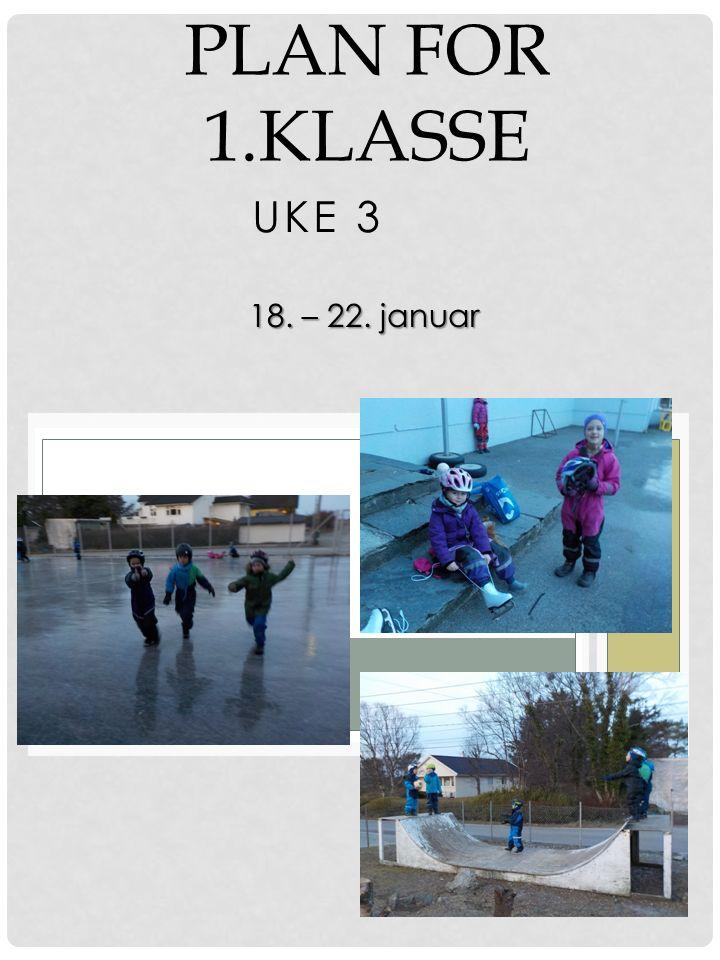 UKE 3 PLAN FOR 1.KLASSE 18. – 22. januar