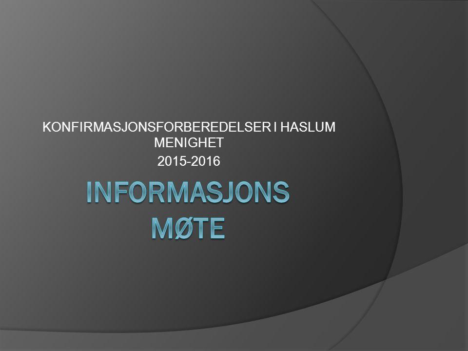www.haslum- menighet.no/konfirmasjon  Her finner du alltid oppdatert informasjon om når og hvor konfirmanten skal møte til samlinger.