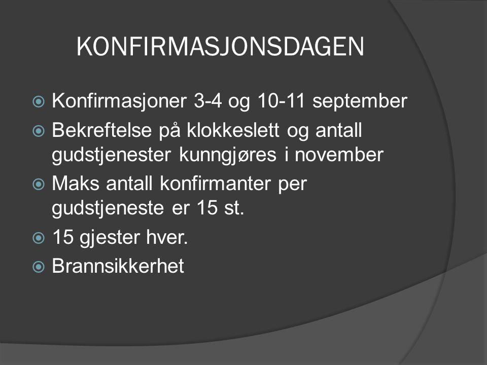 KONFIRMASJONSDAGEN  Konfirmasjoner 3-4 og 10-11 september  Bekreftelse på klokkeslett og antall gudstjenester kunngjøres i november  Maks antall ko
