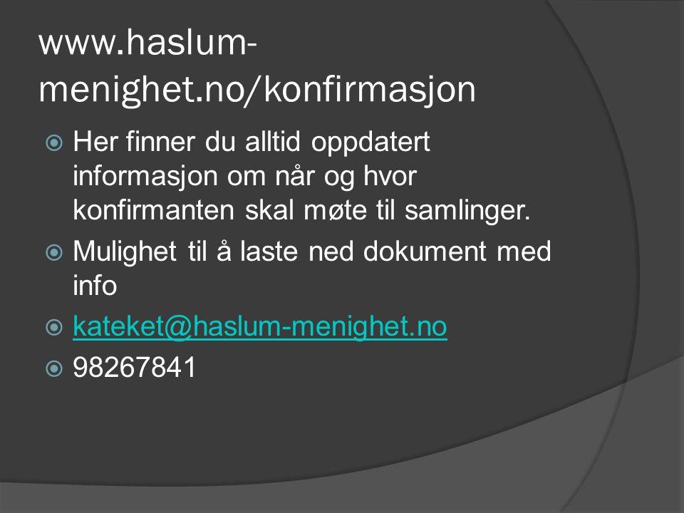 www.haslum- menighet.no/konfirmasjon  Her finner du alltid oppdatert informasjon om når og hvor konfirmanten skal møte til samlinger.  Mulighet til