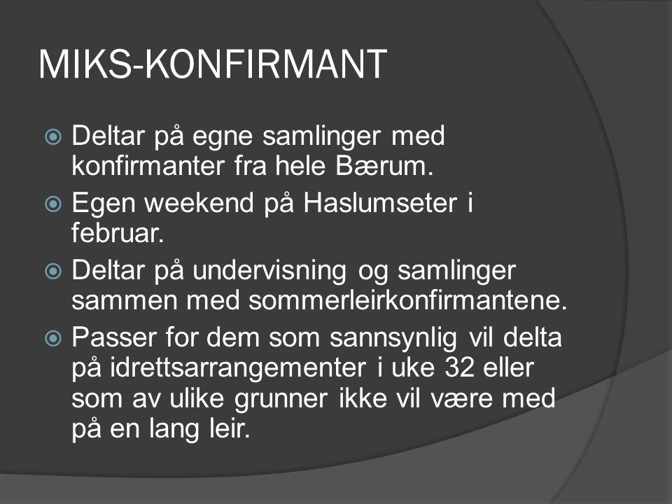 MIKS-KONFIRMANT  Deltar på egne samlinger med konfirmanter fra hele Bærum.  Egen weekend på Haslumseter i februar.  Deltar på undervisning og samli