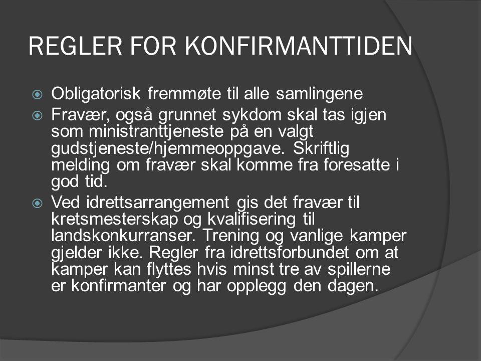 REGLER FOR KONFIRMANTTIDEN  Obligatorisk fremmøte til alle samlingene  Fravær, også grunnet sykdom skal tas igjen som ministranttjeneste på en valgt