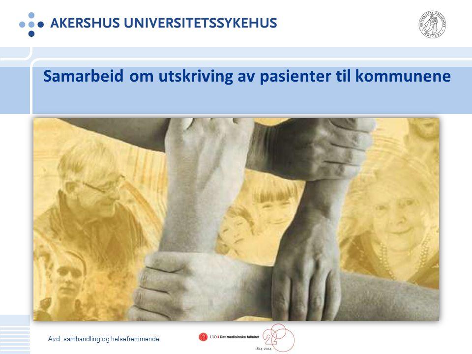 Samarbeid om utskriving av pasienter til kommunene Avd. samhandling og helsefremmende