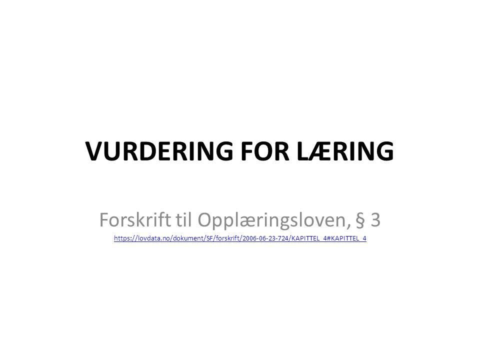 VURDERING FOR LÆRING Forskrift til Opplæringsloven, § 3 https://lovdata.no/dokument/SF/forskrift/2006-06-23-724/KAPITTEL_4#KAPITTEL_4