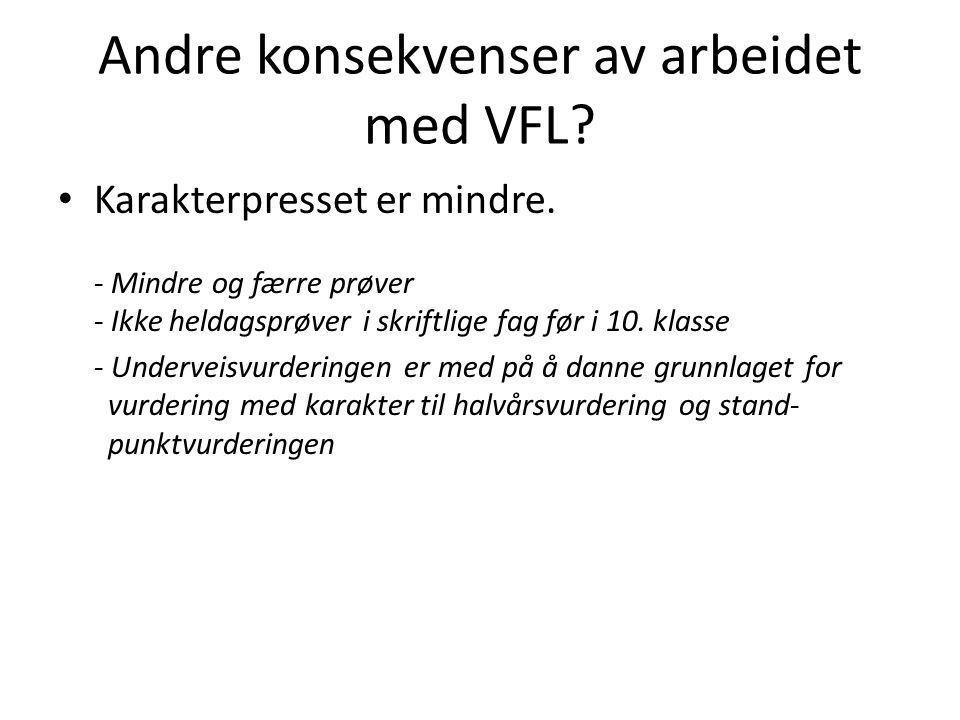 Andre konsekvenser av arbeidet med VFL. Karakterpresset er mindre.