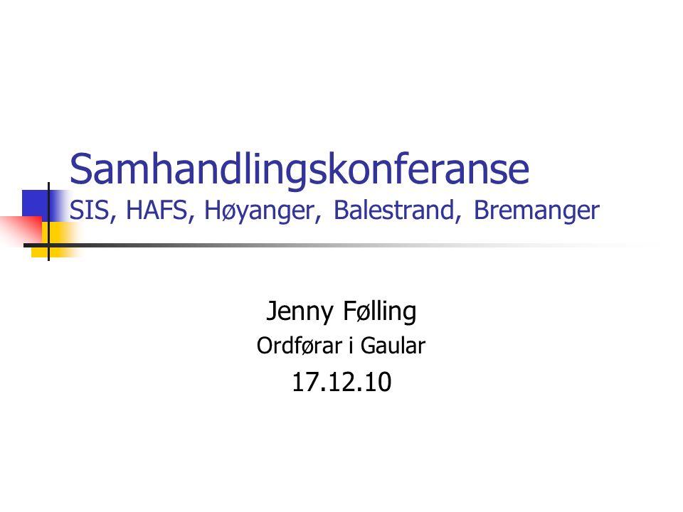 Samhandlingskonferanse SIS, HAFS, Høyanger, Balestrand, Bremanger Jenny Følling Ordførar i Gaular 17.12.10