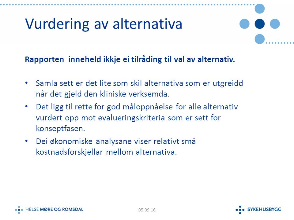 Vurdering av alternativa Rapporten inneheld ikkje ei tilråding til val av alternativ.