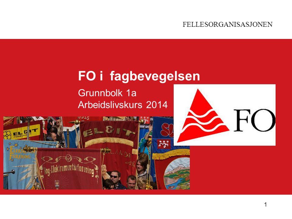 FELLESORGANISASJONEN 1 FO i fagbevegelsen Grunnbolk 1a Arbeidslivskurs 2014