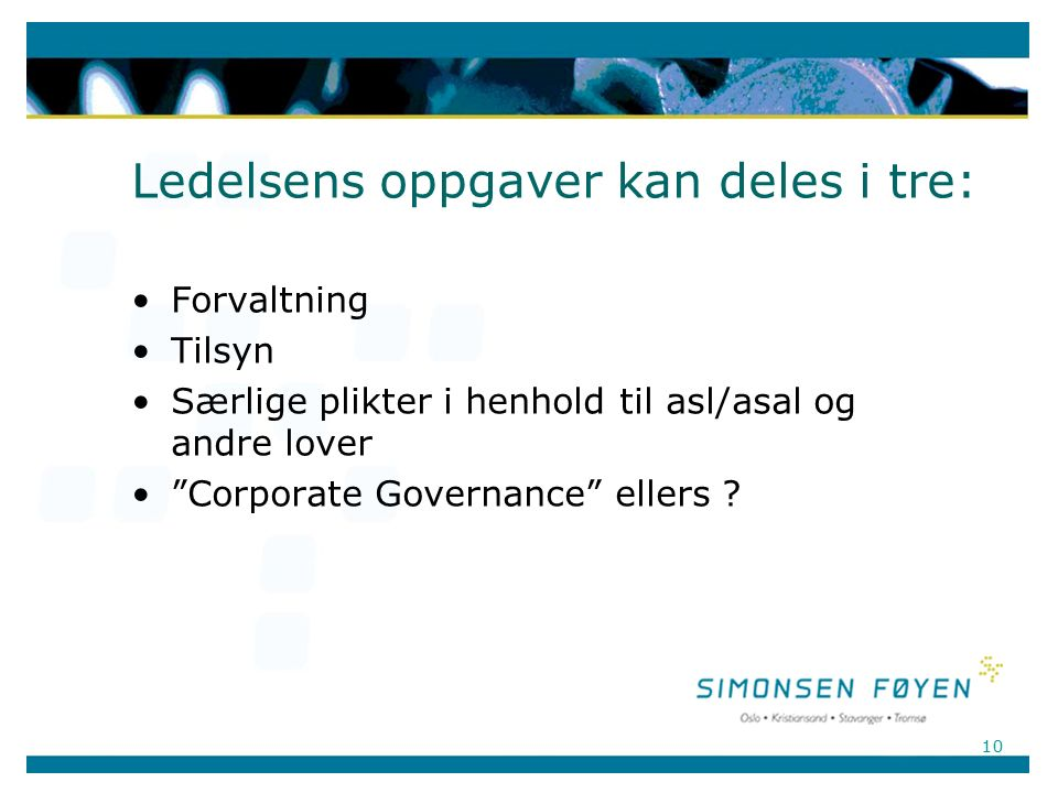 10 Ledelsens oppgaver kan deles i tre: Forvaltning Tilsyn Særlige plikter i henhold til asl/asal og andre lover Corporate Governance ellers