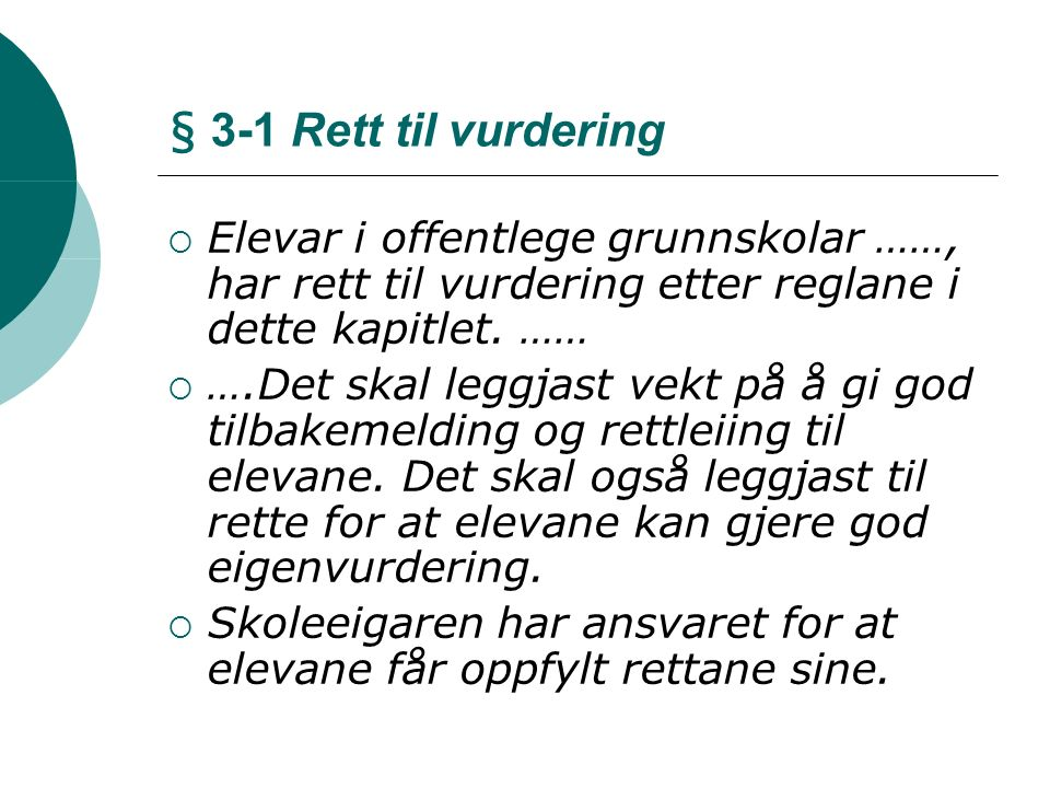 § 3-1 Rett til vurdering  Elevar i offentlege grunnskolar ……, har rett til vurdering etter reglane i dette kapitlet.