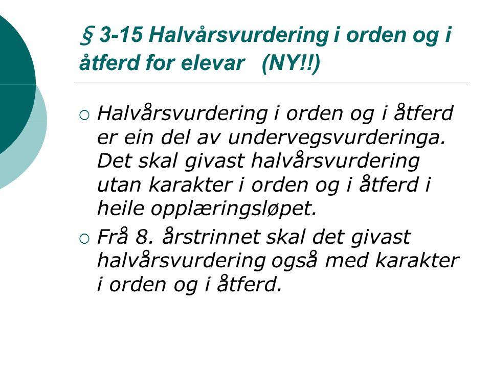 § 3-15 Halvårsvurdering i orden og i åtferd for elevar (NY!!)  Halvårsvurdering i orden og i åtferd er ein del av undervegsvurderinga.
