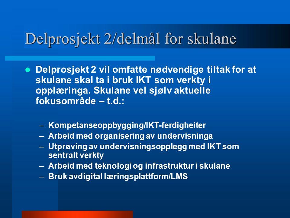 Delprosjekt 2/delmål for skulane Delprosjekt 2 vil omfatte nødvendige tiltak for at skulane skal ta i bruk IKT som verkty i opplæringa.