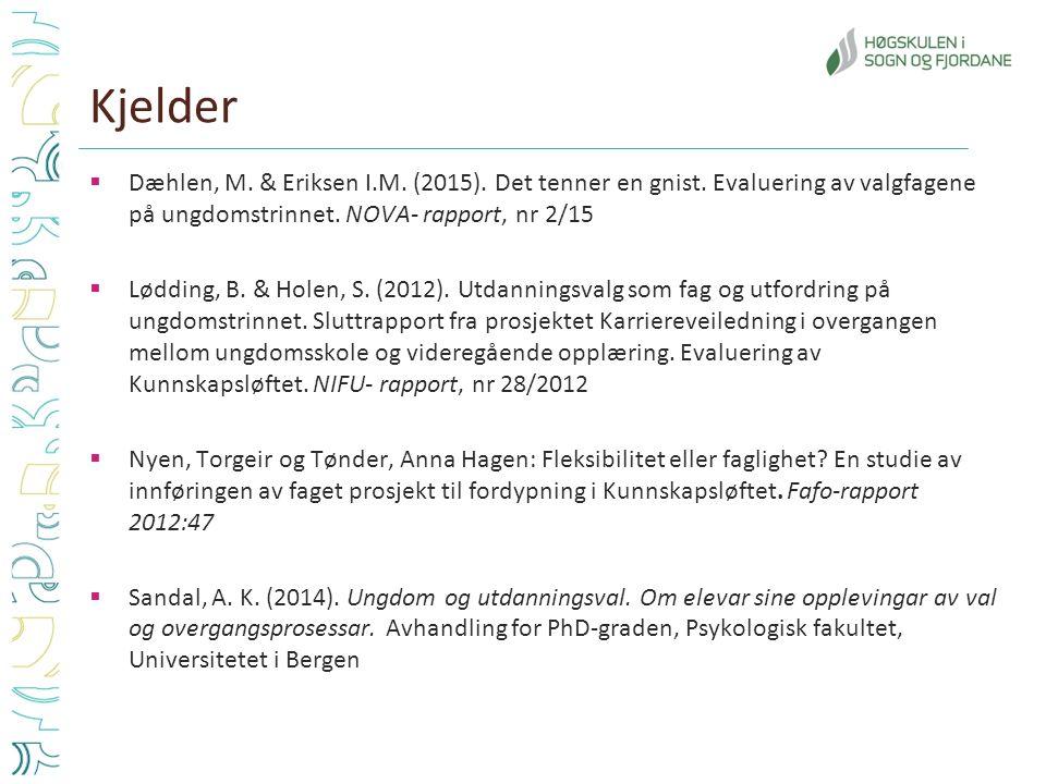 Kjelder  Dæhlen, M. & Eriksen I.M. (2015). Det tenner en gnist. Evaluering av valgfagene på ungdomstrinnet. NOVA- rapport, nr 2/15  Lødding, B. & Ho