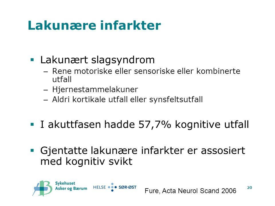 20 Lakunære infarkter  Lakunært slagsyndrom – Rene motoriske eller sensoriske eller kombinerte utfall – Hjernestammelakuner – Aldri kortikale utfall eller synsfeltsutfall  I akuttfasen hadde 57,7% kognitive utfall  Gjentatte lakunære infarkter er assosiert med kognitiv svikt Fure, Acta Neurol Scand 2006