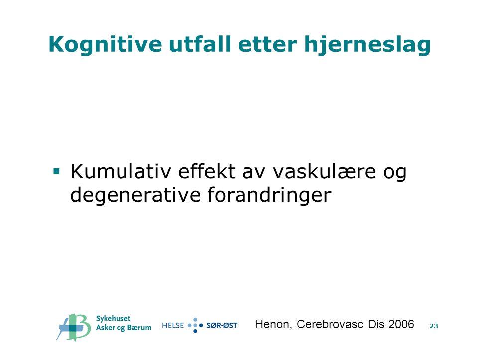 23 Kognitive utfall etter hjerneslag  Kumulativ effekt av vaskulære og degenerative forandringer Henon, Cerebrovasc Dis 2006