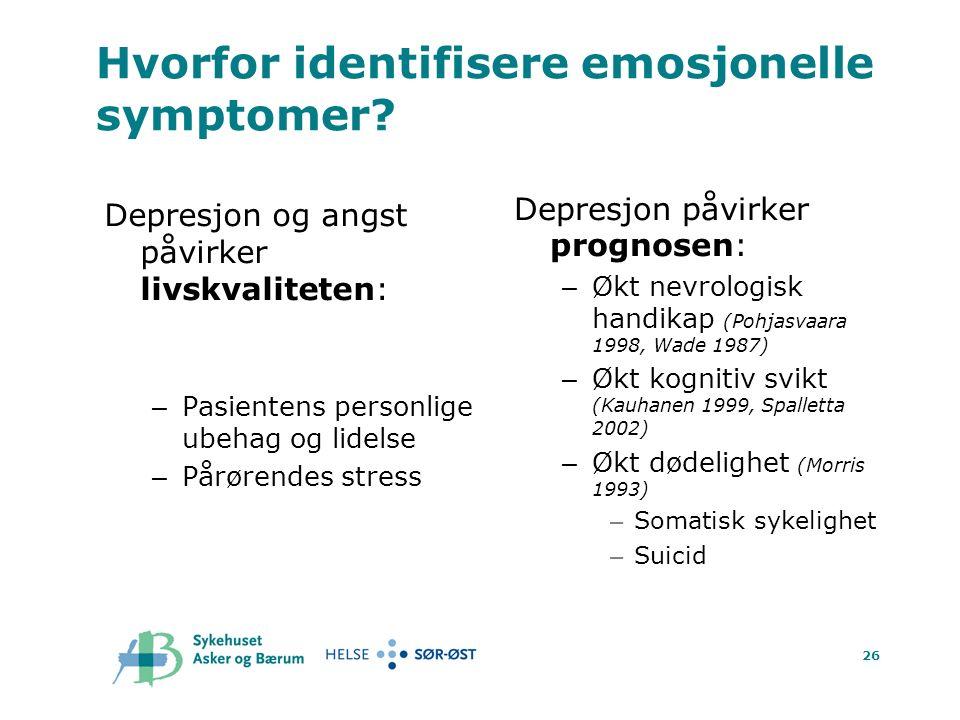 26 Hvorfor identifisere emosjonelle symptomer? Depresjon og angst påvirker livskvaliteten: – Pasientens personlige ubehag og lidelse – Pårørendes stre